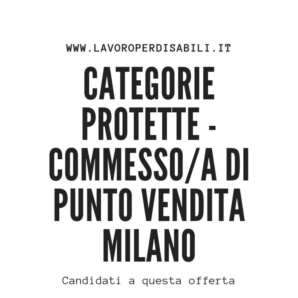 Categorie protette - Commesso/a di punto venditaMILANO
