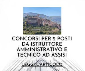 Concorsi per 2 posti da istruttore Amministrativo e tecnico ad Assisi